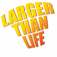 Larger Than Life